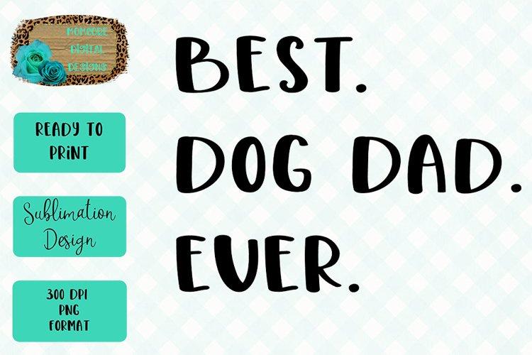 Best. Dog. Dad. Ever. Sublimation Design example image 1
