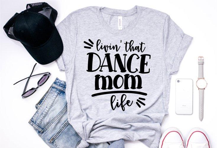 Dance svg Livin'that dance momlife Mom Shirt SVG design example image 1