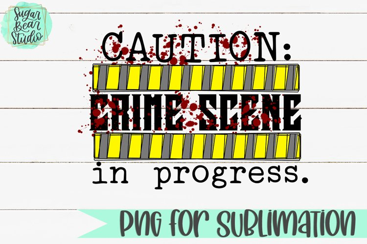 Caution Crime Scene In Progress - A PNG For Sublimation