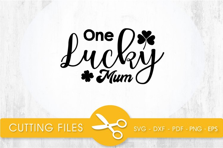one lucky mum svg cutting file, svg, dxf, pdf, eps example image 1