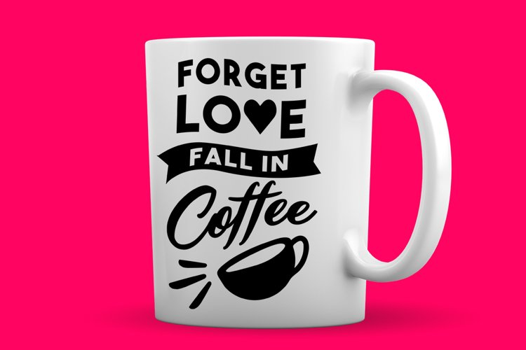 Svg Cut File Forget Love Fall In Coffee 122102 Svgs Design Bundles
