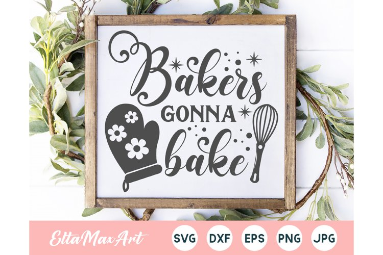 Bakers gonna bake SVG, Kitchen SVG, Kitchen Quote svg