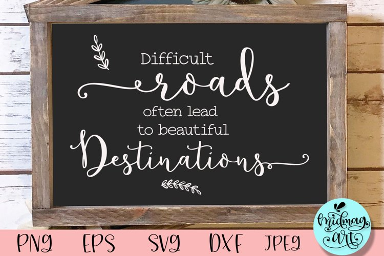 Difficult roads often lead to a beautiful destinations sign example image 1