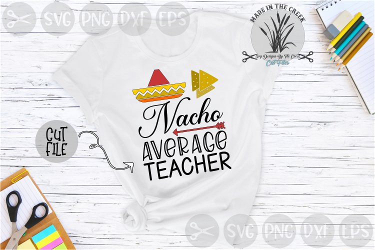 Nacho Average Teacher, Chips, School, Food, Cut File, SVG example image 1