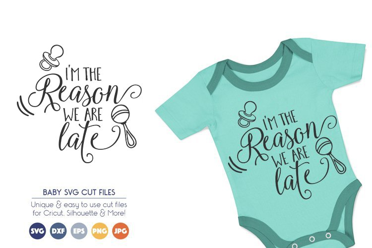 Baby SVG Cut Files - I Am the Reason We Are Late