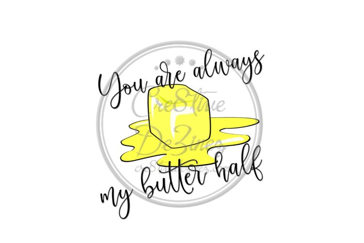 You are Always my Butter Half - Food Pun - Sublimation example image 1