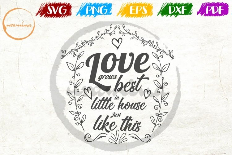Love Grows Best In Little House Wedding SVG PDF PNG example image 1