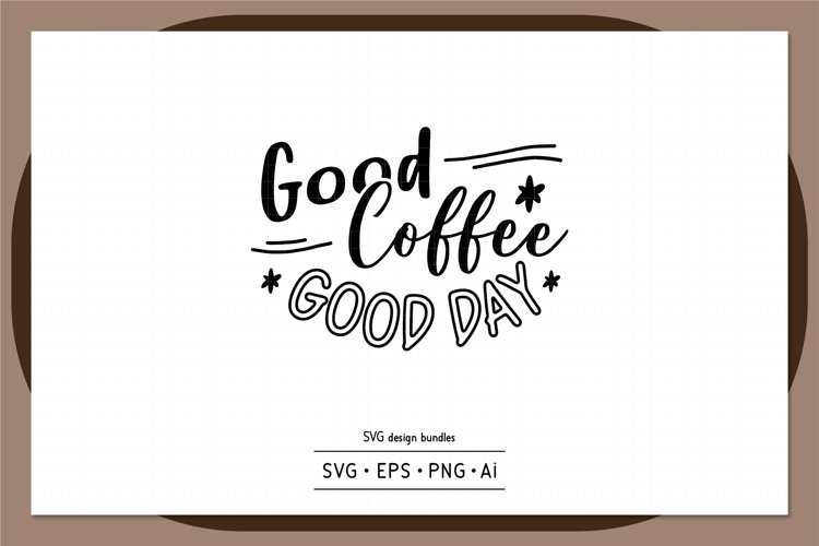 Good coffee good day SVG design bundles example image 1