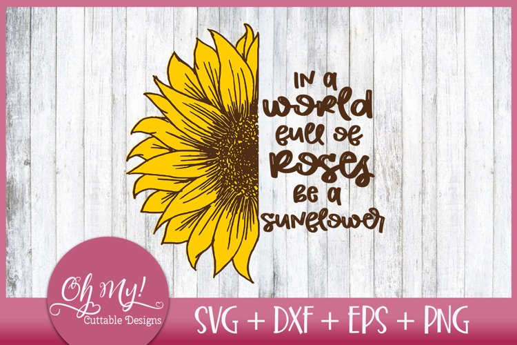In A World Full Of Roses Be A Sunflower SVG DXF EPS PNG