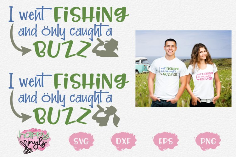 I Went Fishing Caught A Buzz Male/Female - A Fishing SVG
