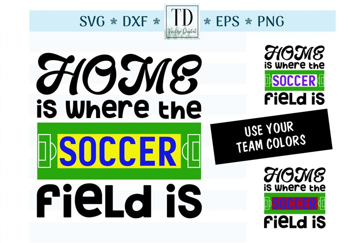 Home is Where the Soccer Field Is - A Soccer, Sports SVG example image 1