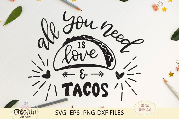 All you need is love and tacos, SVG file, hand lettering