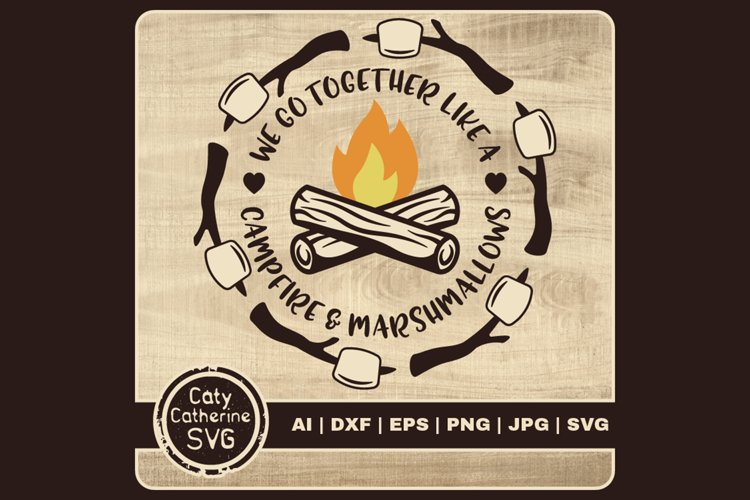 We Go Together Like A Campfire & Marshmallows SVG Cut File