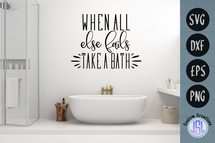When All Else Fails Take a Bath | Bathroom | SVG DXF EPS PNG example image 1