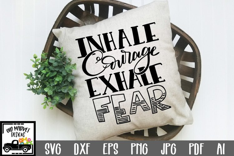 Inhale Courage Exhale Fear SVG Cut File example image 1