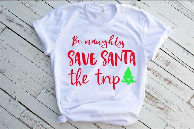 Be Naughty Save Santa The Trip Svg 1027S example image 1