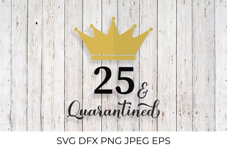 25 and Quarantined. Funny 25th Birthday quote SVG cut file example image 1