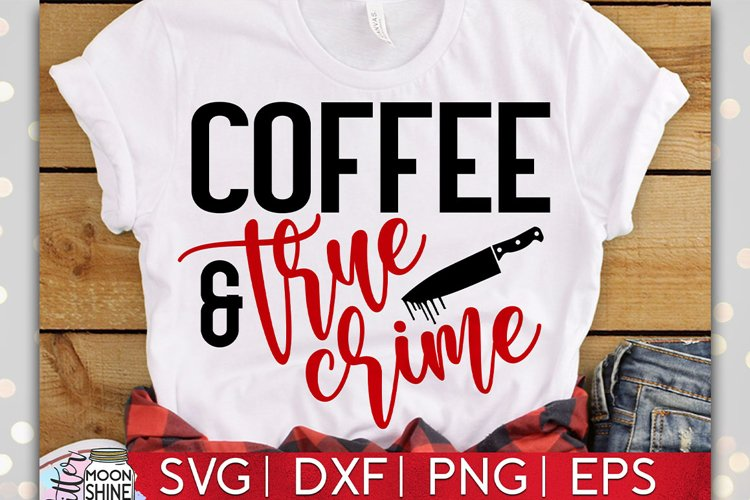 Coffee & True Crime SVG DXF PNG EPS