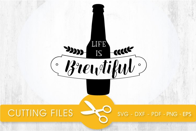 life is brewtiful svg cutting file, svg, dxf, pdf, eps