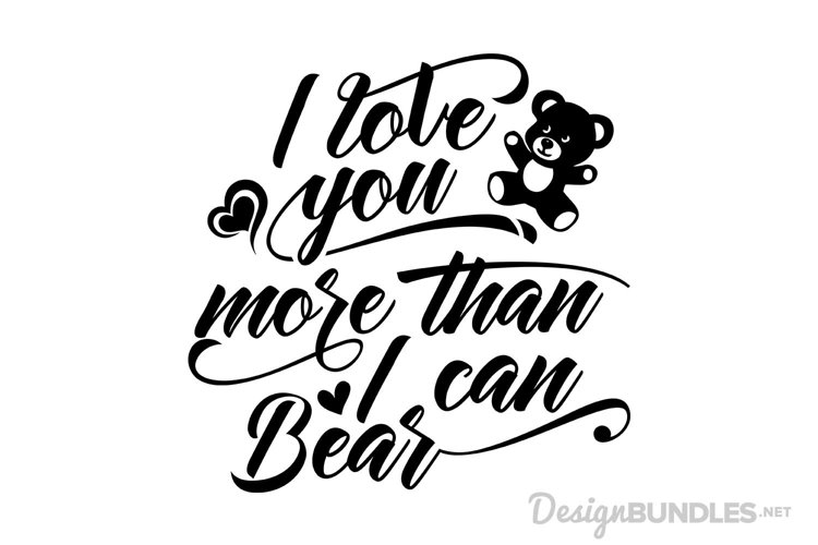 I Love You More Than I Can Bear example