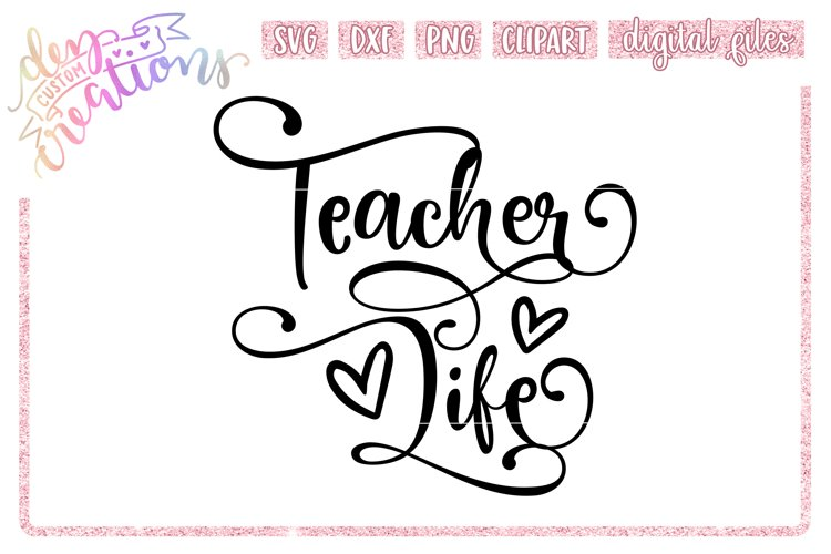 Teacher Life - SVG, DXF, PNG cut files