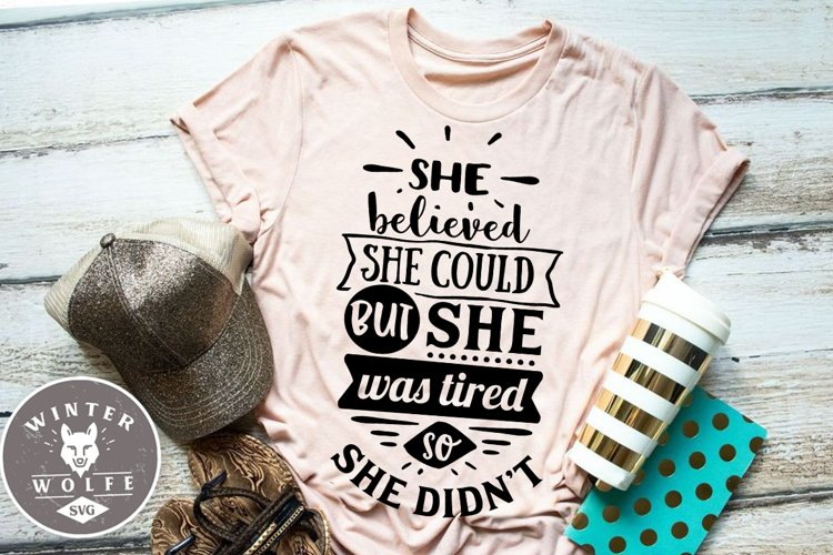 She believed she could but she was tired SVG DXF PNG EPS
