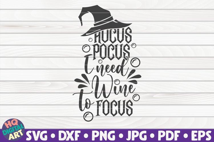 Hocus Pocus I need wine to focus SVG   Halloween quote