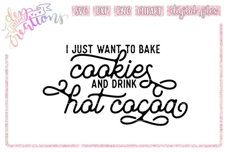 I Just Want to Bake Cookies and Drink Hot Cocoa - SVG