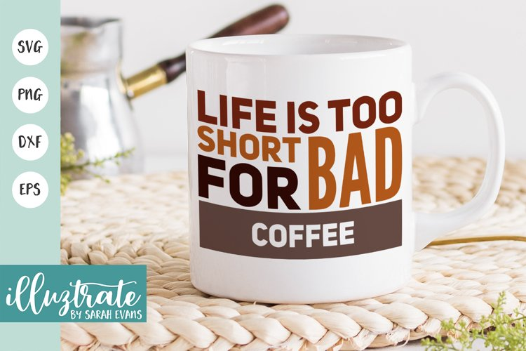 Life Is Too Short For Bad Coffee Svg Cut File Coffee Svg 662997 Cut Files Design Bundles