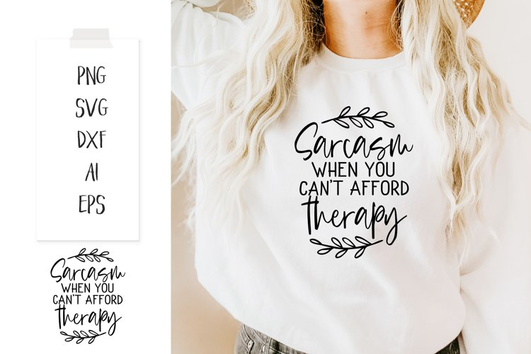 """""""Sarcasm when you can't afford therapy!"""" SVG PNG DX example image 1"""