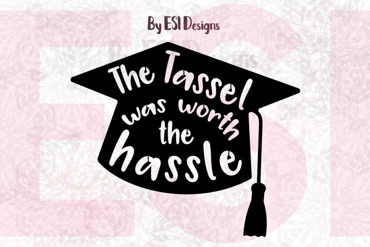 The Tassel was Worth the Hassle Graduation Quote Design | SVG, DXF, EPS & PNG