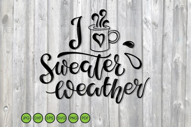 I love Sweater Weather SVG. Handwritten Lettering with mug example image 1