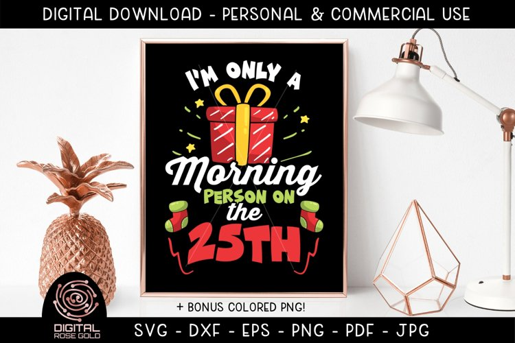 Im Only a Morning Person on the 25th - Christmas Morning SVG example image 1