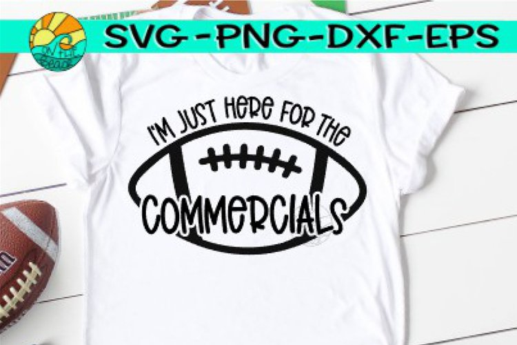 Im Just Here For The Commercials - SVG - DXF - EPS - PNG