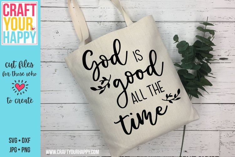 God Is Good All The Time - A Christian SVG Cut file