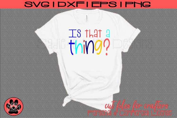 Is that a thing? | Whimsical Urban Slang | SVG Cut File example image 1