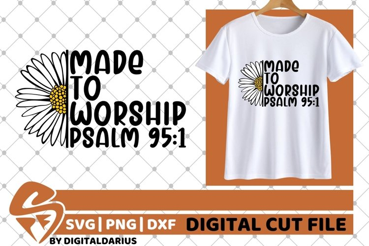 Made To Worship svg, Daisy svg, Believe svg, Psalm, Flower example image 1