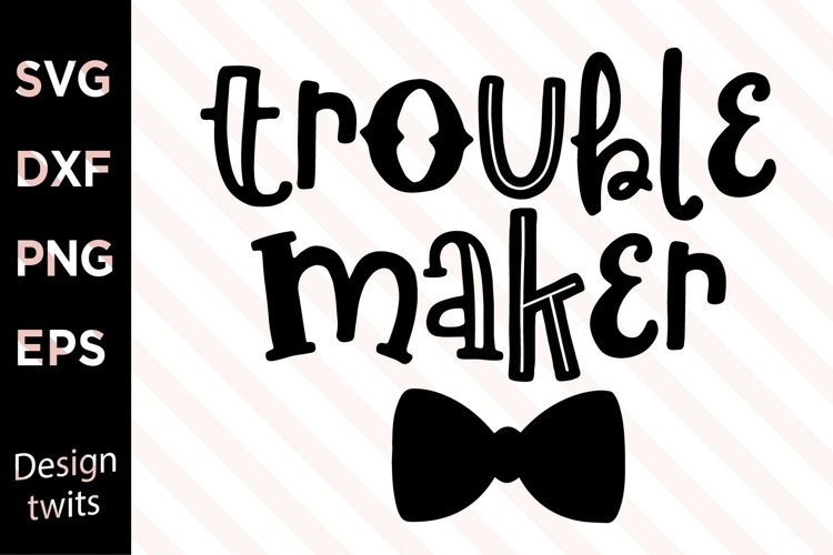 Trouble Maker SVG example image 1