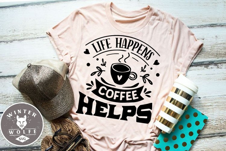 Life happens coffee helps SVG EPS DXF PNG