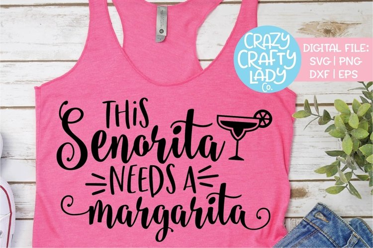 This Senorita Needs a Margarita SVG DXF EPS PNG Cut File example image 1