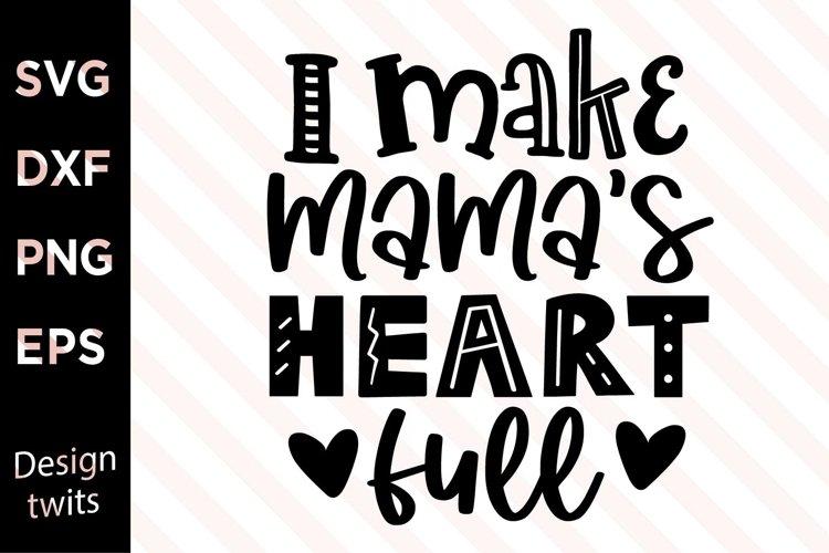 I Make Mamas Heart Full SVG