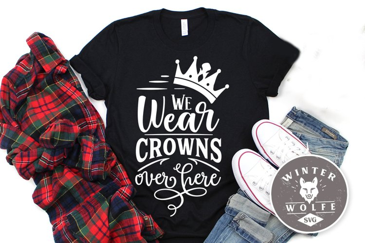 We wear crowns over here SVG EPS DXF PNG