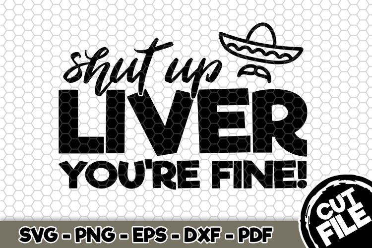 Shut Up Liver Youre Fine! - SVG Cut File n346