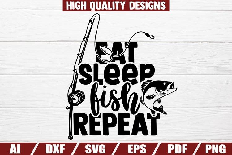 Eat Sleep FISH Repeat SVG | Fishing Sayings | Quotes | Shirt