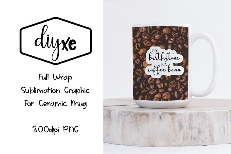 My Birthstone Is A Coffee Bean - Sublimation Graphic For Mug