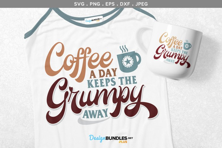 Coffee a Day Keeps the Grumpy Away - svg & printable example image 1
