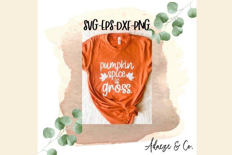 Pumpkin Spice Is Gross SVG
