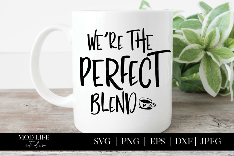 Were The Perfect Blend SVG Cut File - SVG PNG JPEG DXF EPS