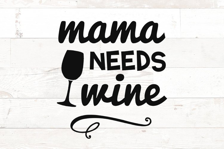 Mama Needs Wine - wine mom svg