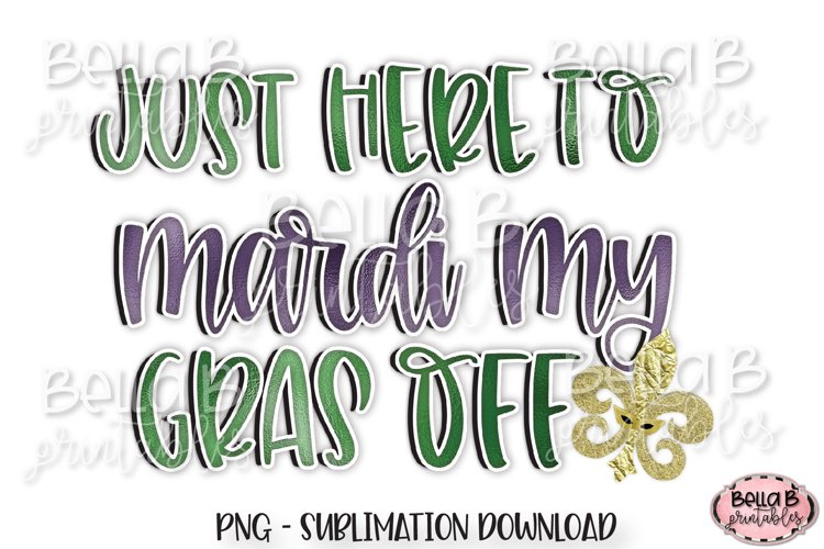 Mardi Gras Sublimation Design,Just Here To Mardi My Gras Off example image 1